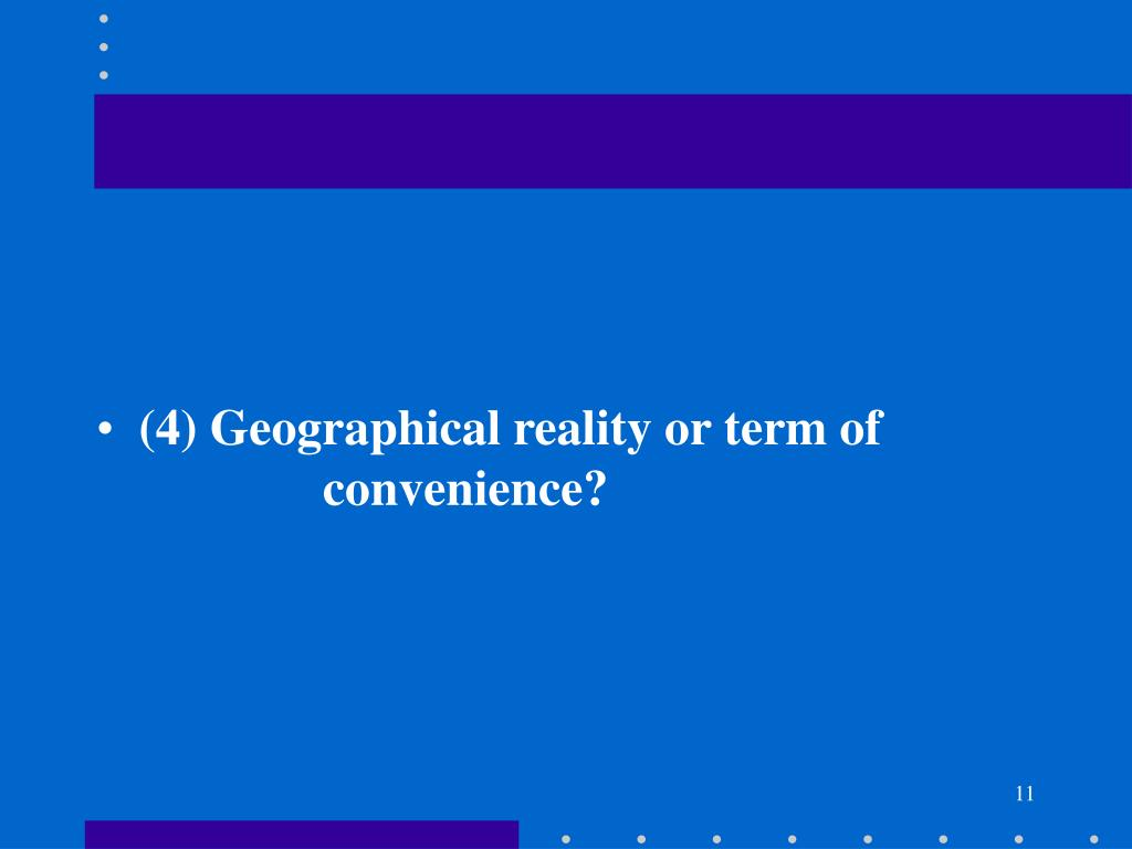 (4) Geographical reality or term of convenience?