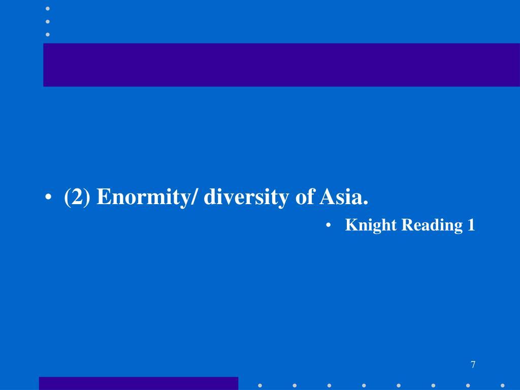 (2) Enormity/ diversity of Asia.
