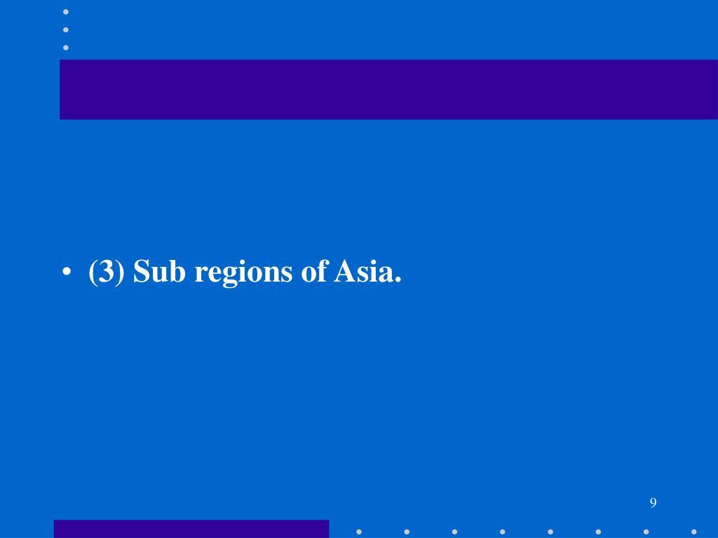 (3) Sub regions of Asia.