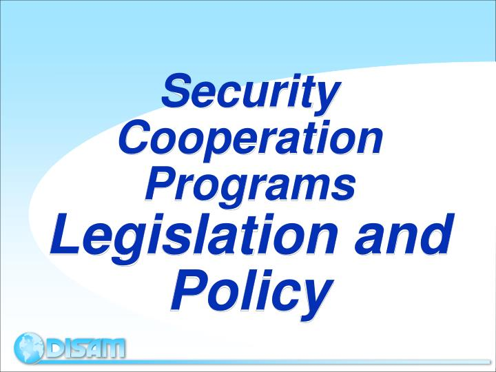 security cooperation programs legislation and policy n.