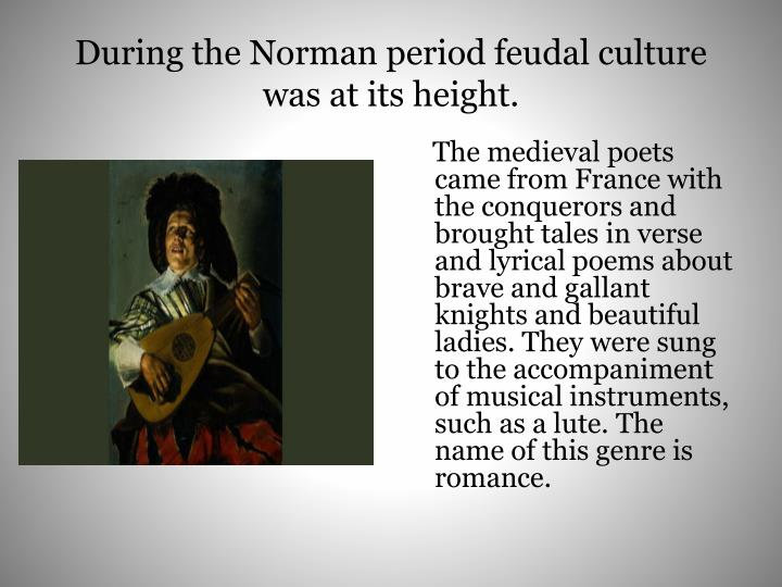During the Norman period feudal culture was at its height.