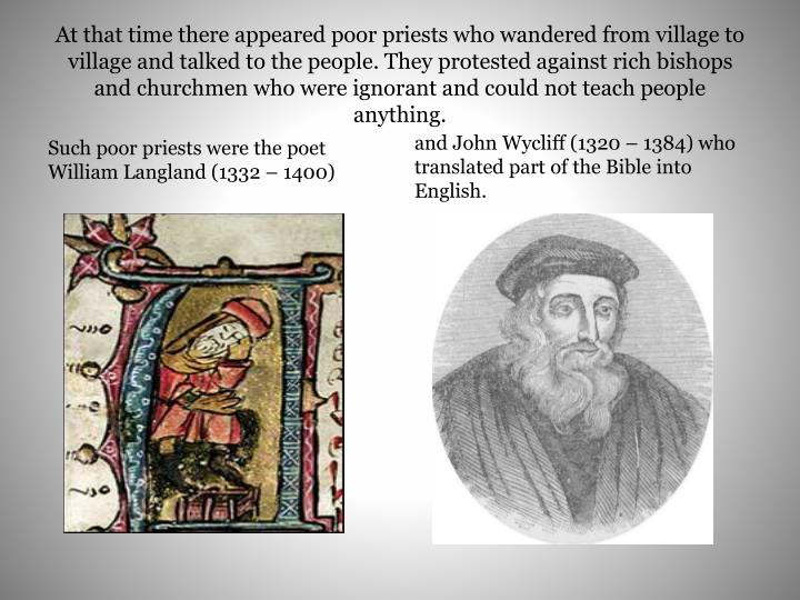 At that time there appeared poor priests who wandered from village to village and talked to the people. They protested against rich bishops and churchmen who were ignorant and could not teach people anything.