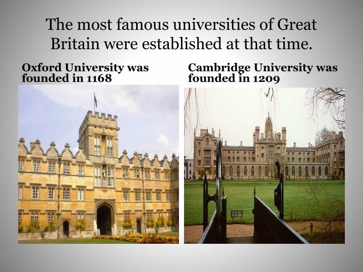 The most famous universities of Great Britain were established at that time.