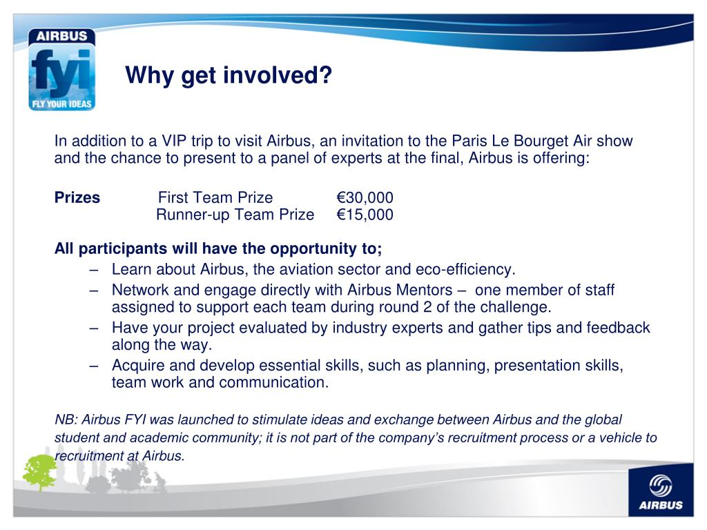 In addition to a VIP trip to visit Airbus, an invitation to the Paris Le Bourget Air show and the chance to present to a panel of experts at the final, Airbus is offering: