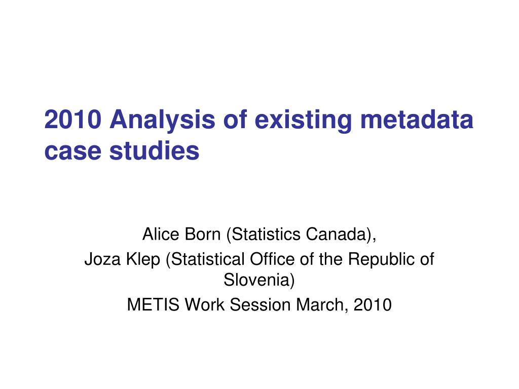 2010 analysis of existing metadata case studies l.