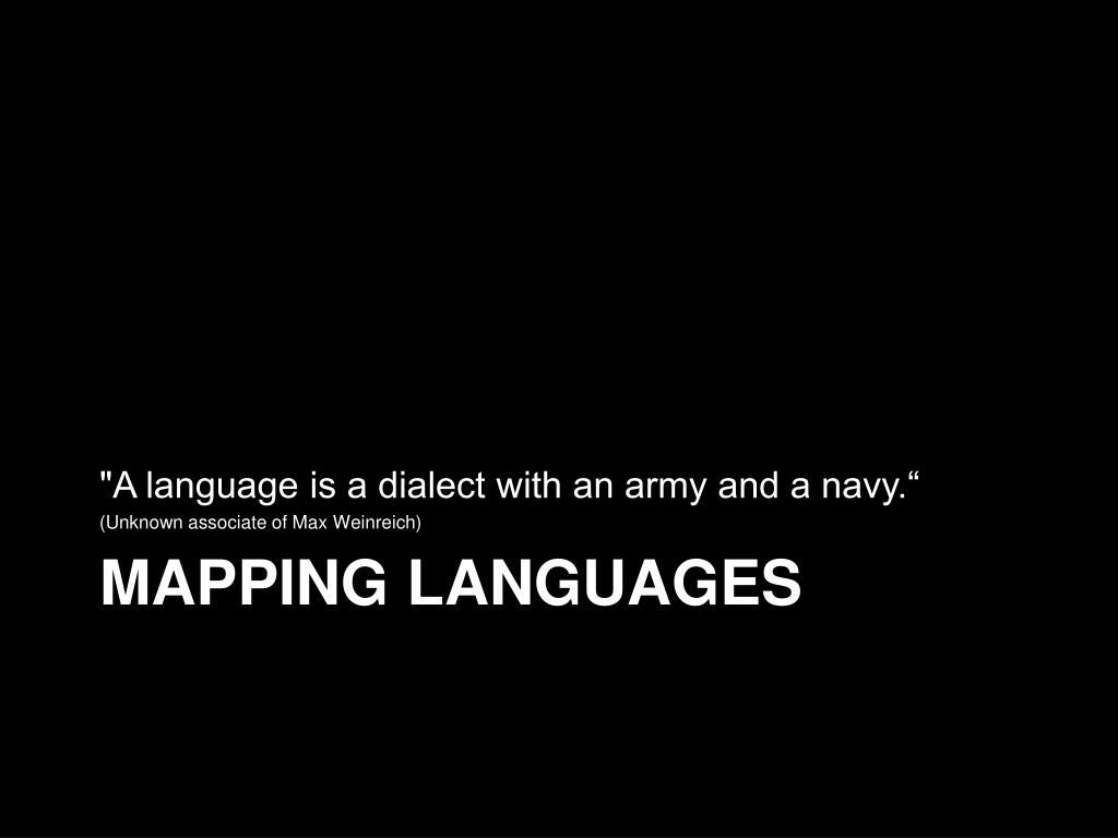 """""""A language is a dialect with an army and a navy."""""""