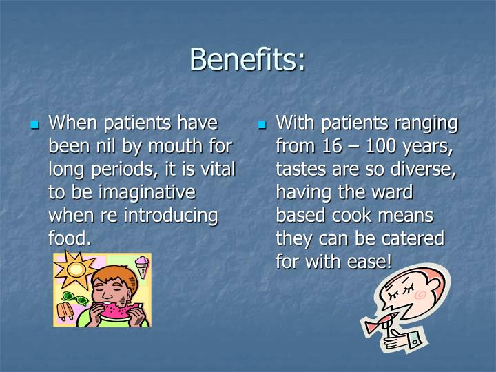When patients have been nil by mouth for long periods, it is vital to be imaginative when re introducing food.