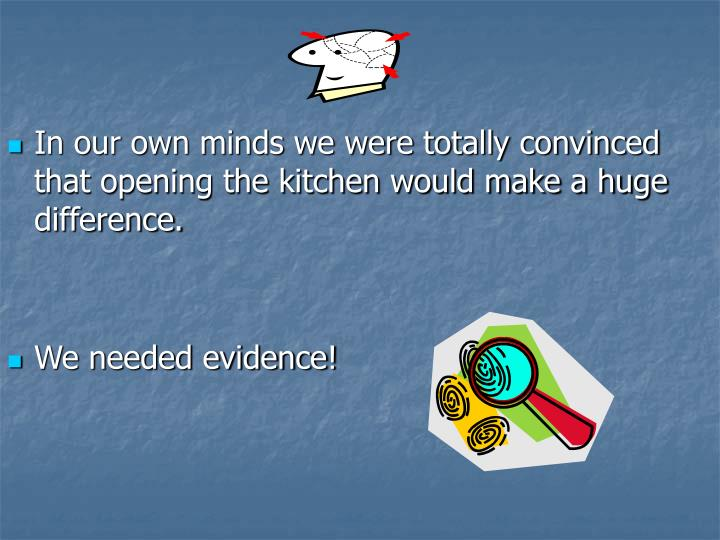 In our own minds we were totally convinced that opening the kitchen would make a huge difference.