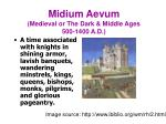 midium aevum medieval or the dark middle ages 500 1400 a d