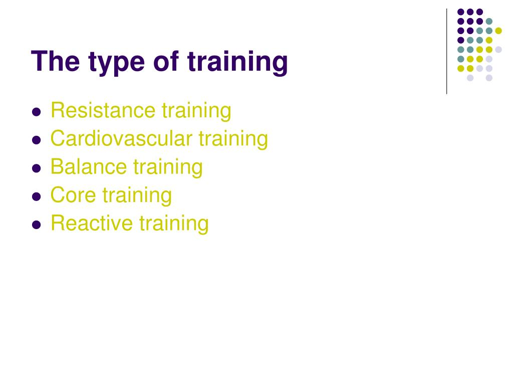 The type of training