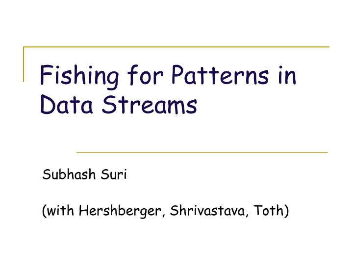 fishing for patterns in data streams n.