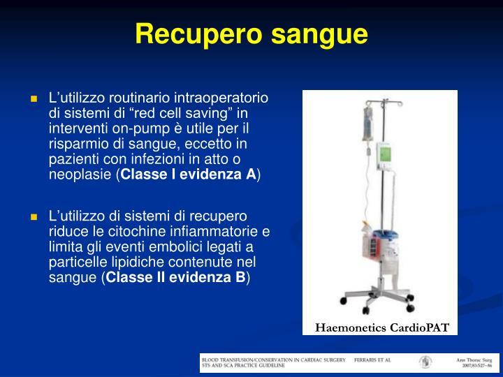 """L'utilizzo routinario intraoperatorio di sistemi di """"red cell saving"""" in interventi on-pump è utile per il risparmio di sangue, eccetto in pazienti con infezioni in atto o neoplasie ("""