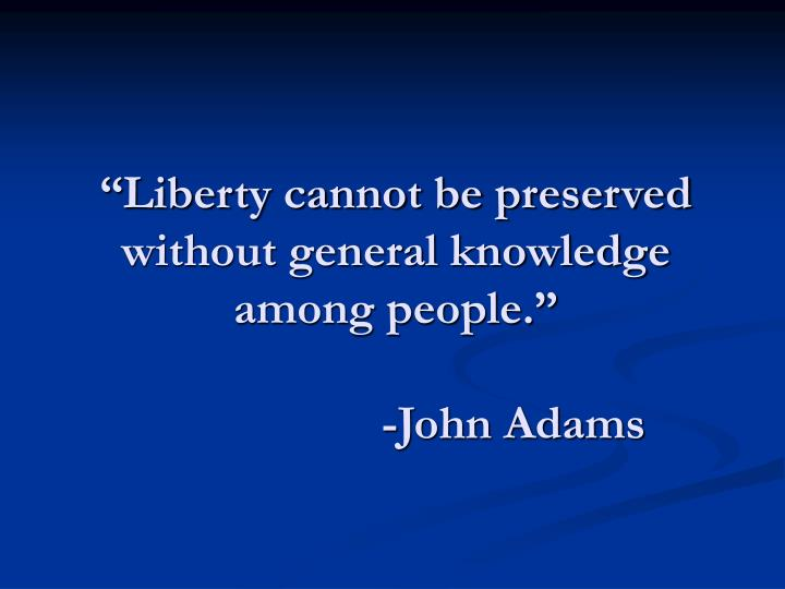 """Liberty cannot be preserved without general knowledge among people."""