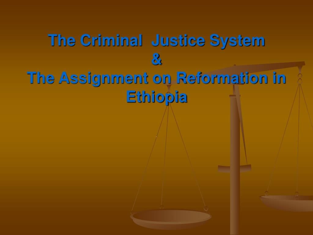 the criminal justice system the assignment on reformation in ethiopia l.