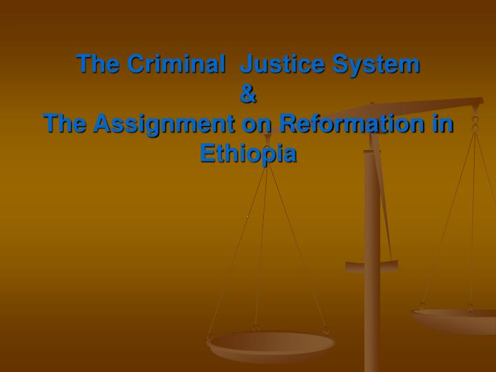 the criminal justice system the assignment on reformation in ethiopia n.