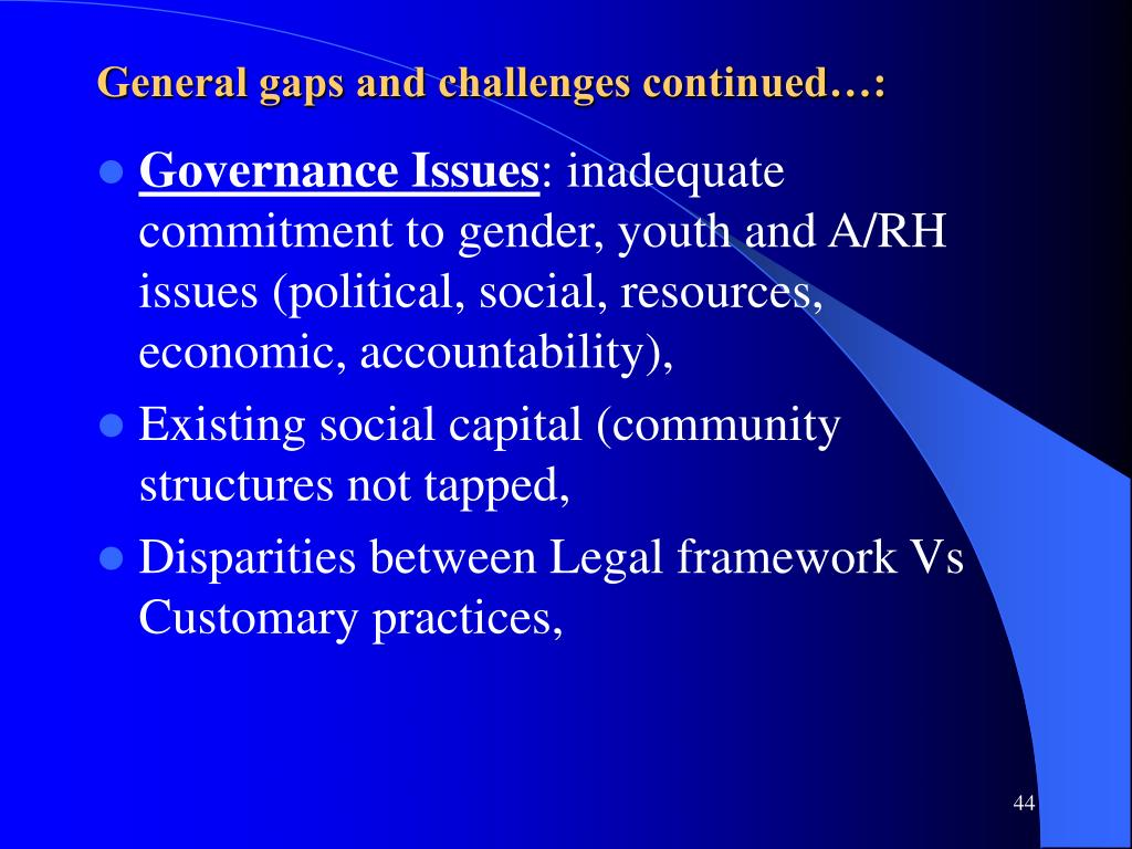General gaps and challenges continued…: