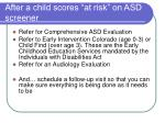 after a child scores at risk on asd screener