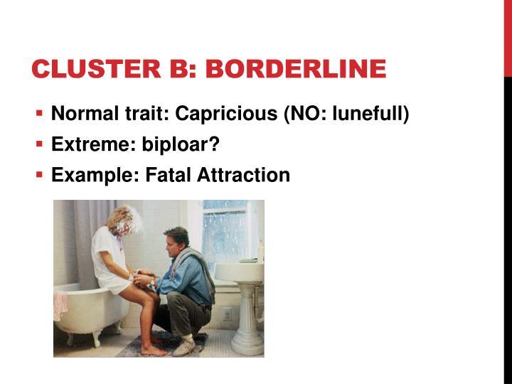 Cluster B: Borderline
