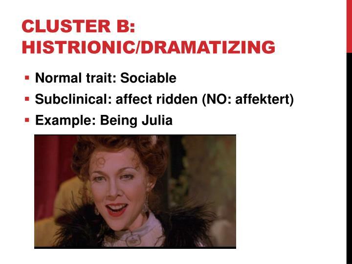Cluster B: Histrionic/Dramatizing