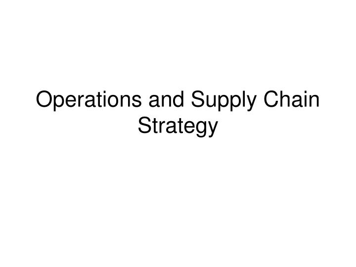 operations and supply chain strategy n.