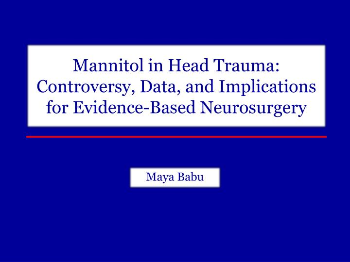 mannitol in head trauma controversy data and implications for evidence based neurosurgery n.