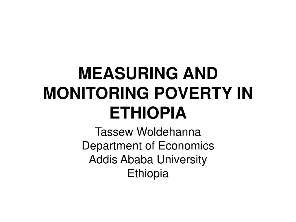 MEASURING AND MONITORING POVERTY IN ETHIOPIA