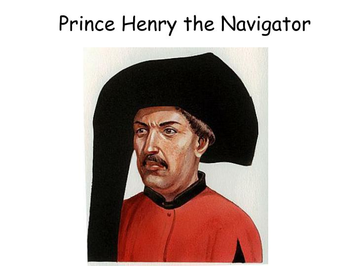 prince henry the navigator Henry the navigator is credited as prince, european exploration ,  born at porto on march 4, 1394, henry was the third son of john i of portugal and philippa of lancaster he grew to maturity at a time when john i was.