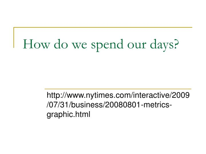How do we spend our days?
