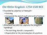 old hittite kingdom 1750 1500 bce
