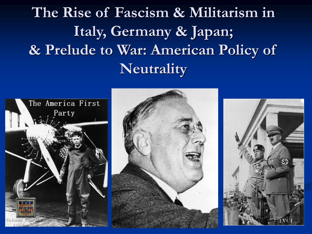 the rise of fascism militarism in italy germany japan prelude to war american policy of neutrality l.