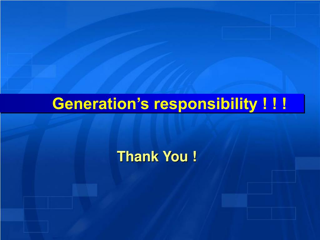 Generation's responsibility ! ! !