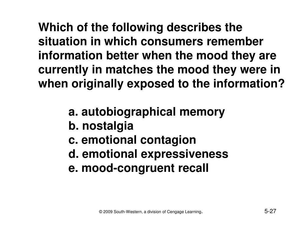 Which of the following describes the situation in which consumers remember information better when the mood they are currently in matches the mood they were in when originally exposed to the information?