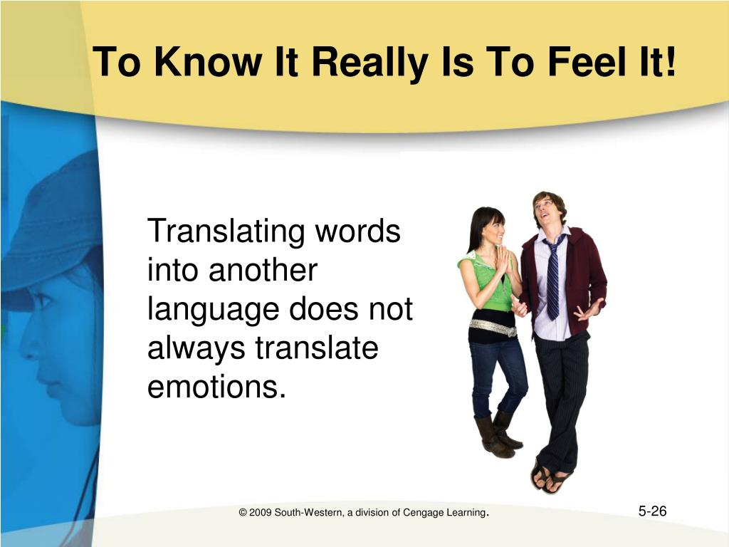 To Know It Really Is To Feel It!