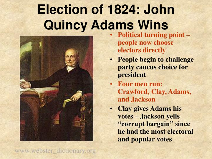 election 1824 Prior to the election of 1824, andrew jackson was considered a the speaker of the house of representatives, and one of the ca the house elected john quincy adams over andrew jackson.