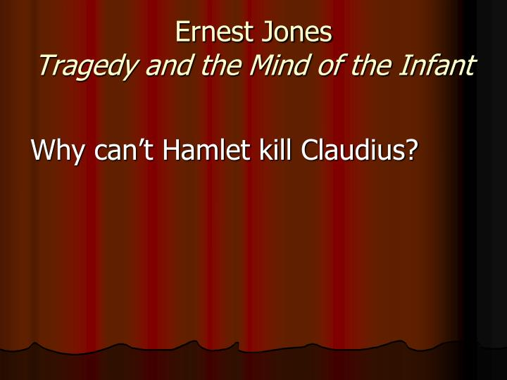 Ernest jones tragedy and the mind of the infant