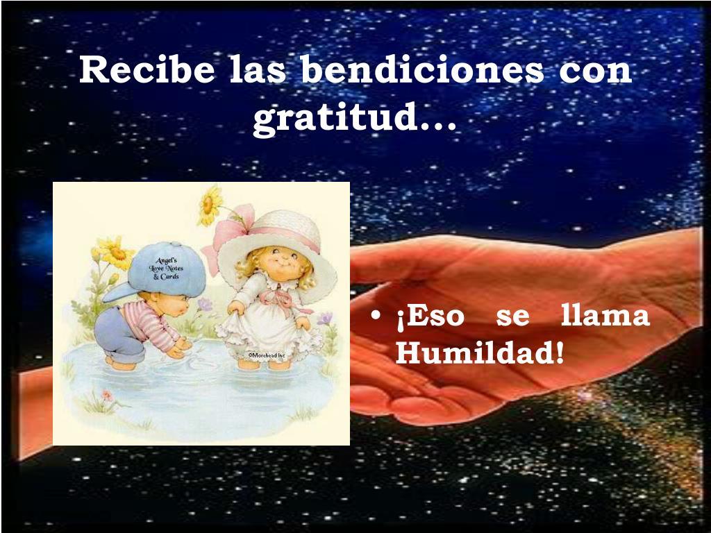 Recibe las bendiciones con gratitud...