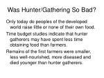 was hunter gathering so bad