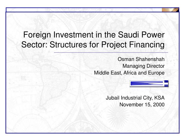 Foreign investment in the saudi power sector structures for project financing