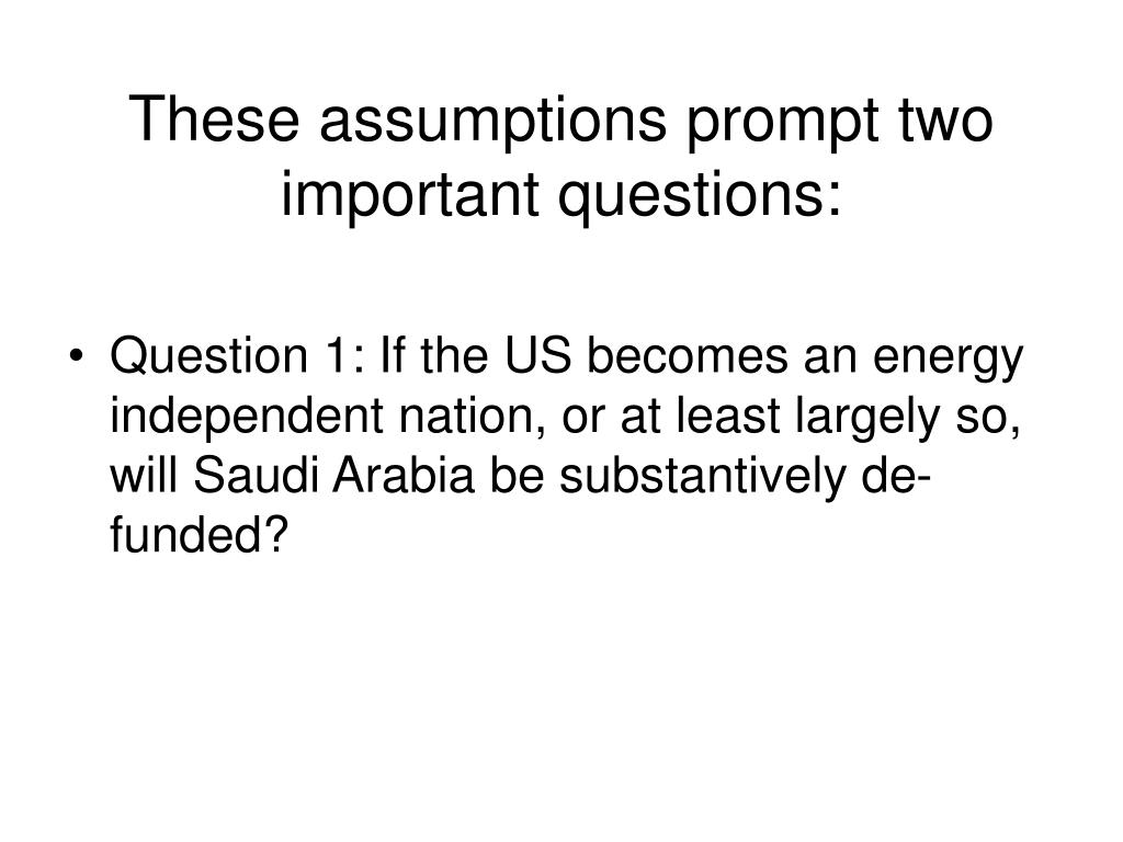 These assumptions prompt two important questions: