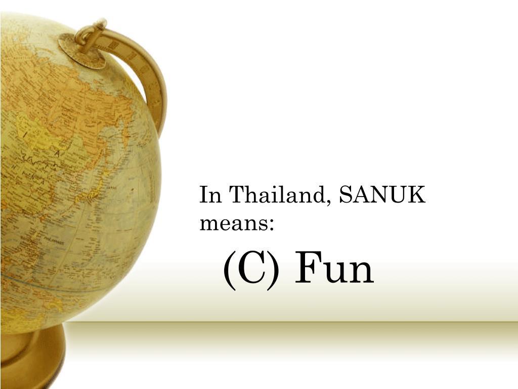 In Thailand, SANUK means: