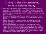living in the contaminated zone in belarus today