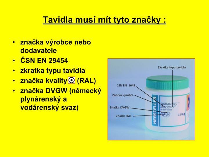 Tavidla musí mít tyto značky :