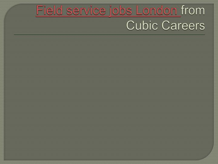 field service jobs london from cubic careers