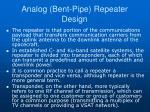 analog bent pipe repeater design