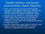 satellite selection and system implementation space segment