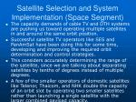 satellite selection and system implementation space segment3