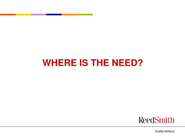WHERE IS THE NEED?