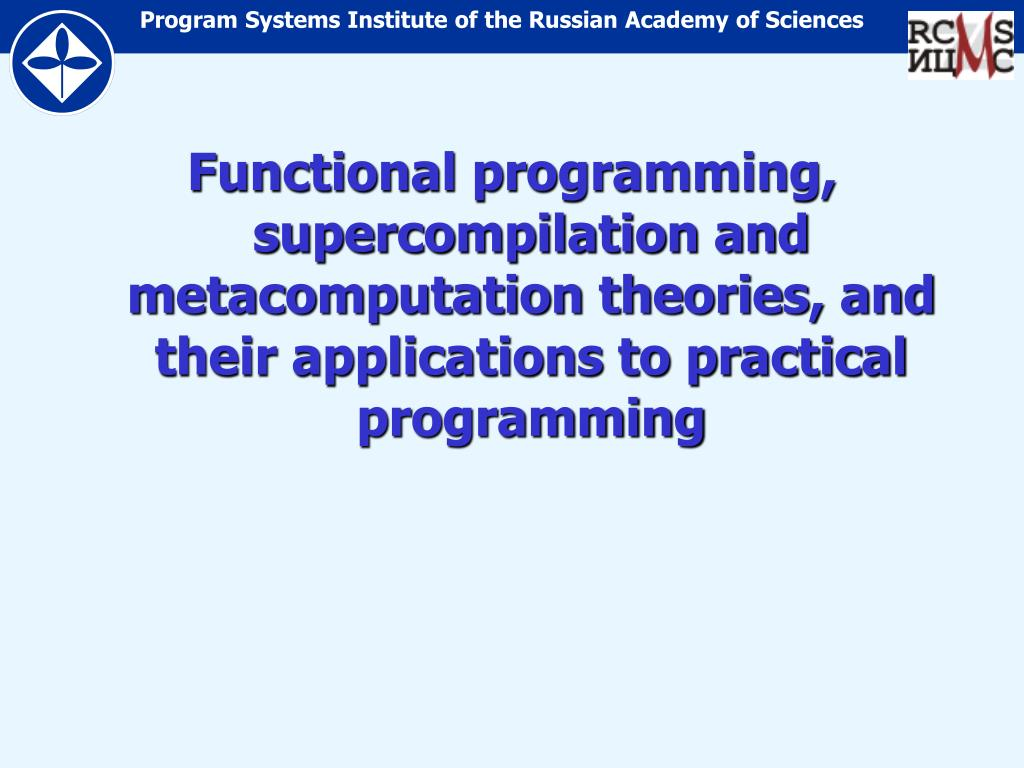 Functional programming, supercompilation and metacomputation theories, and their applications to practical programming