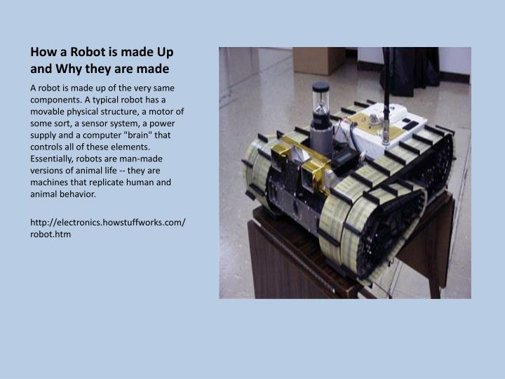 How a Robot is made Up and Why they are made