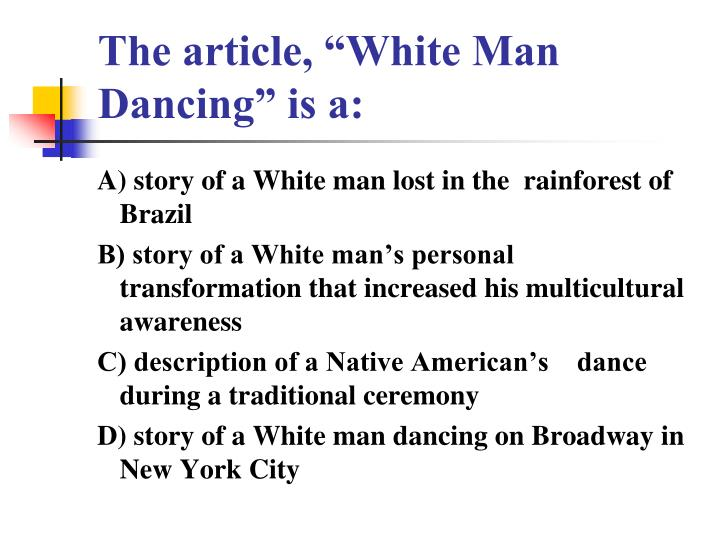 """The article, """"White Man Dancing"""" is a:"""